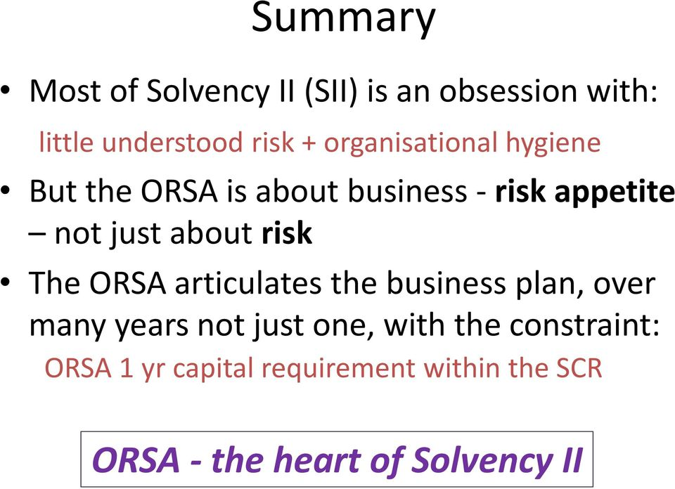 risk The ORSA articulates the business plan, over many years not just one, with the