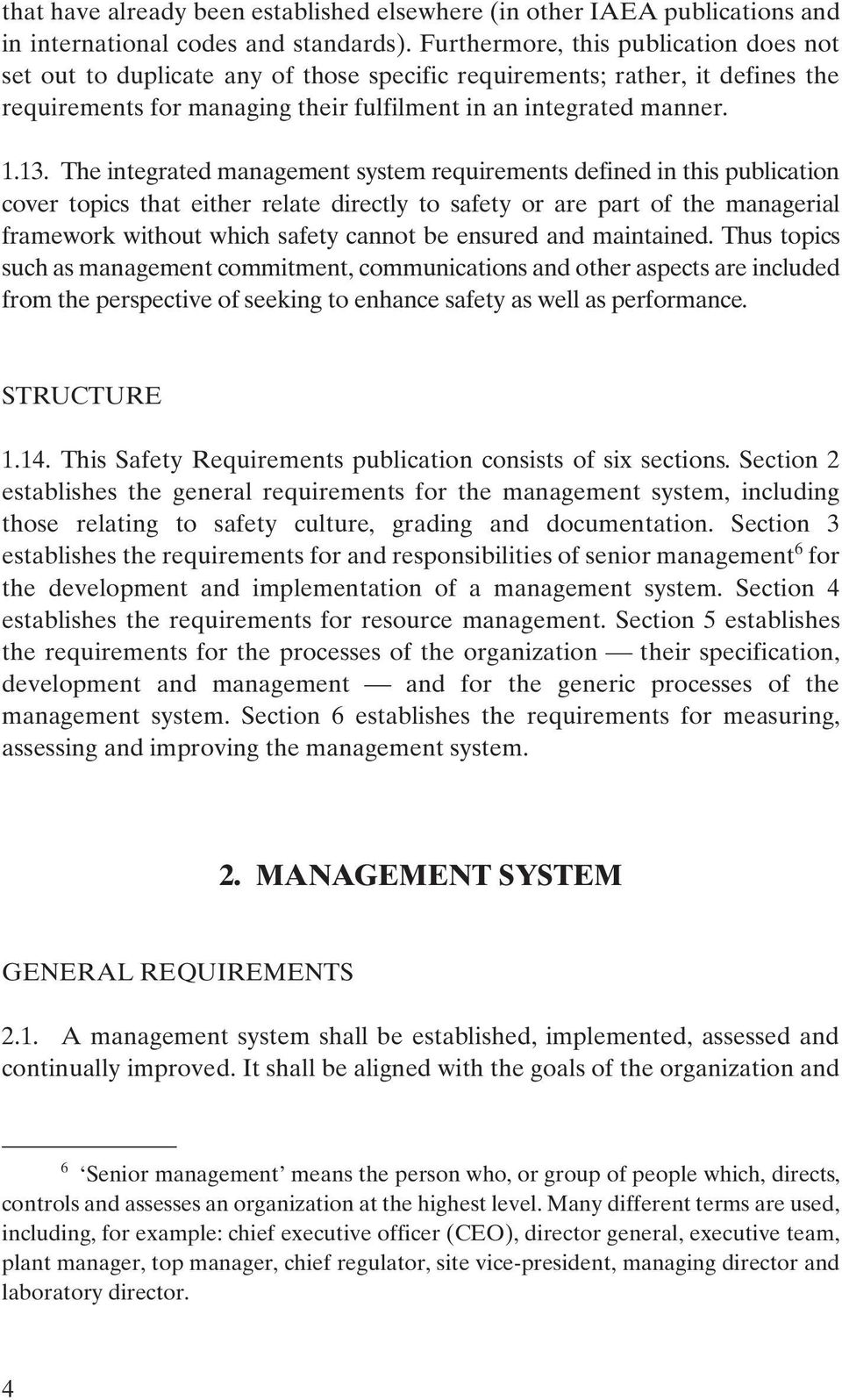 The integrated management system requirements defined in this publication cover topics that either relate directly to safety or are part of the managerial framework without which safety cannot be