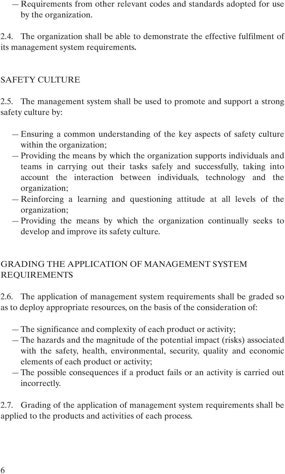 The management system shall be used to promote and support a strong safety culture by: Ensuring a common understanding of the key aspects of safety culture within the organization; Providing the