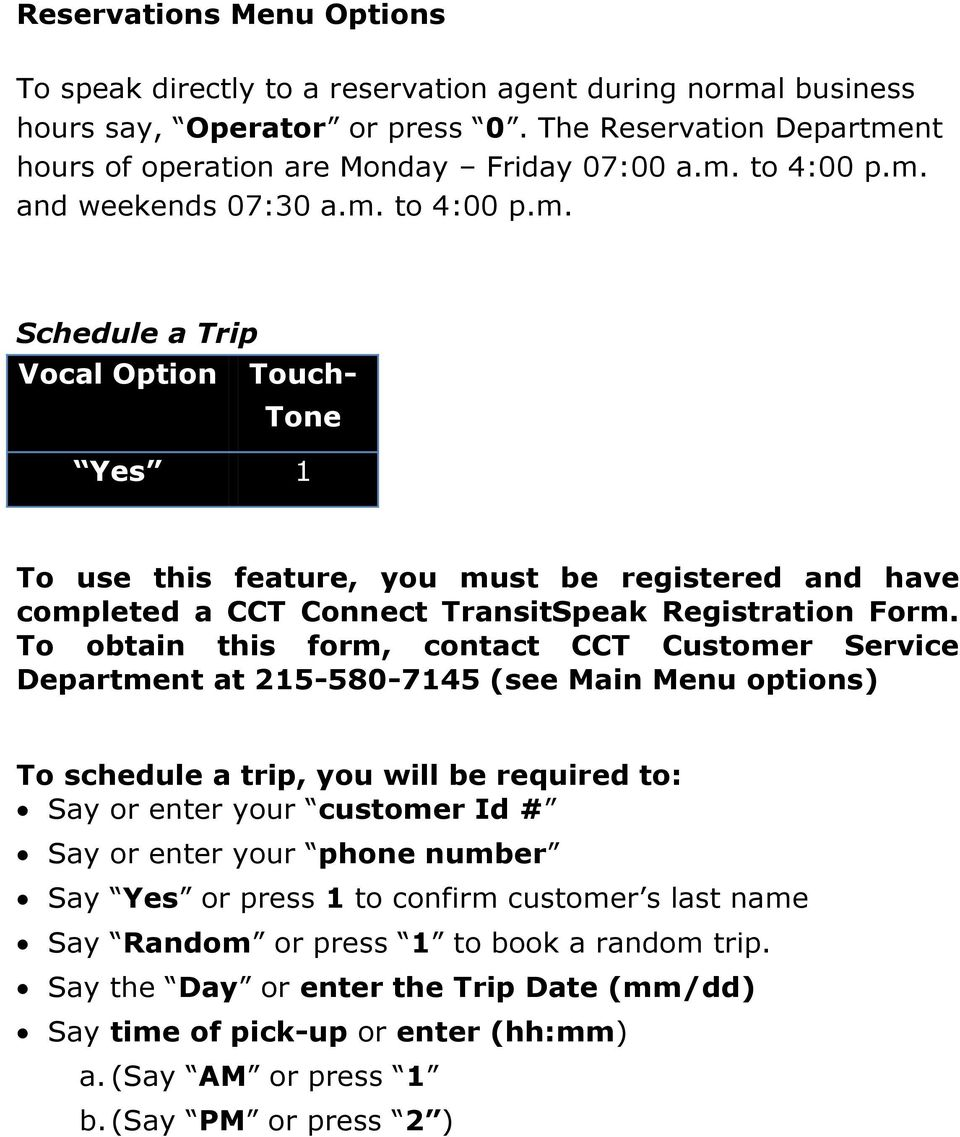 To obtain this form, contact CCT Customer Service Department at 215-580-7145 (see Main Menu options) To schedule a trip, you will be required to: Say or enter your customer Id # Say or enter your
