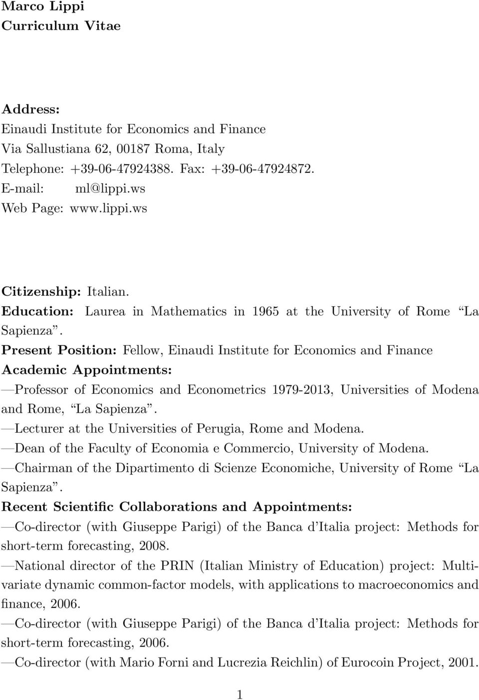 Laurea in Mathematics in 1965 at the University of Rome La Present Position: Fellow, Einaudi Institute for Economics and Finance Academic Appointments: Professor of Economics and Econometrics