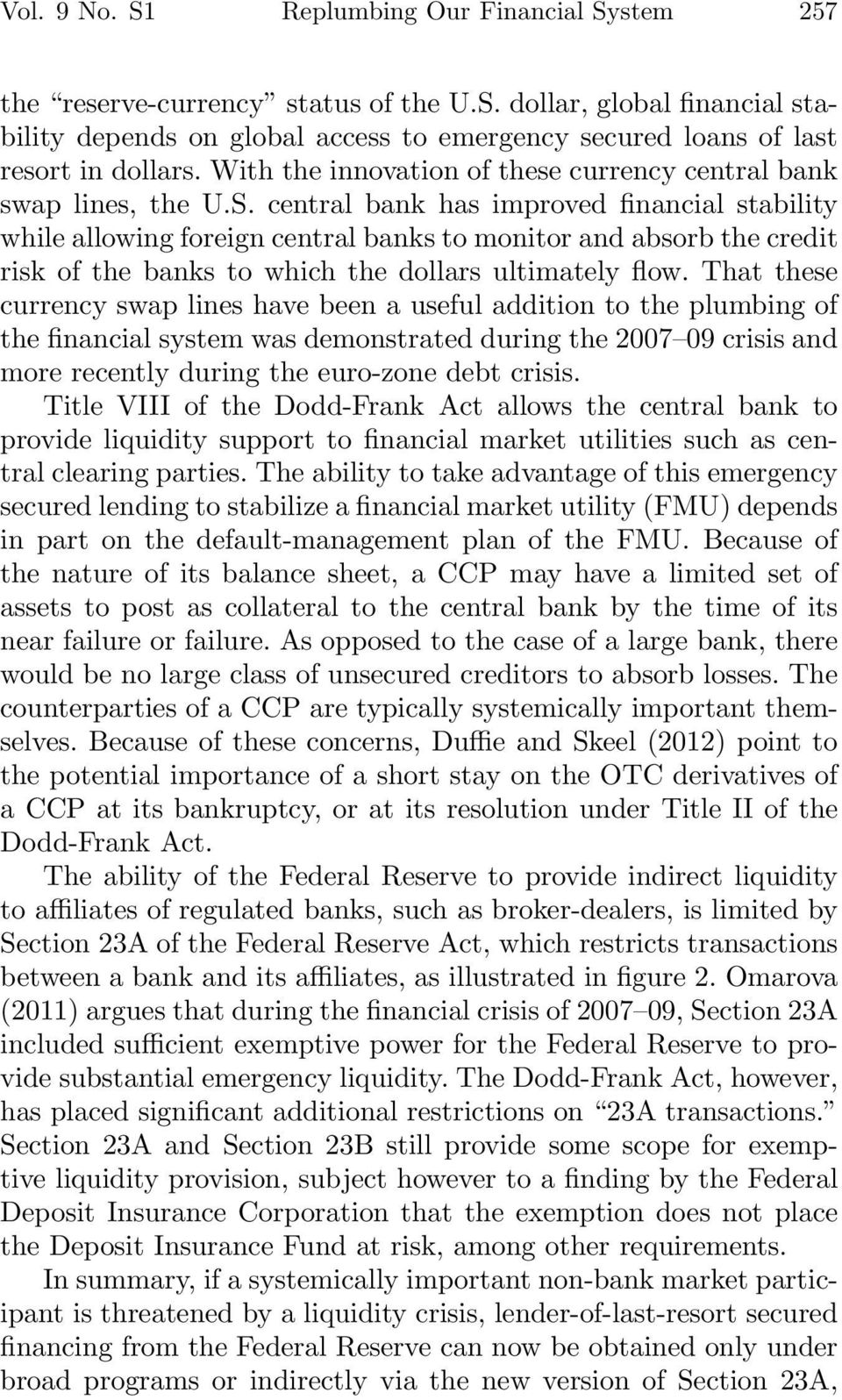central bank has improved financial stability while allowing foreign central banks to monitor and absorb the credit risk of the banks to which the dollars ultimately flow.