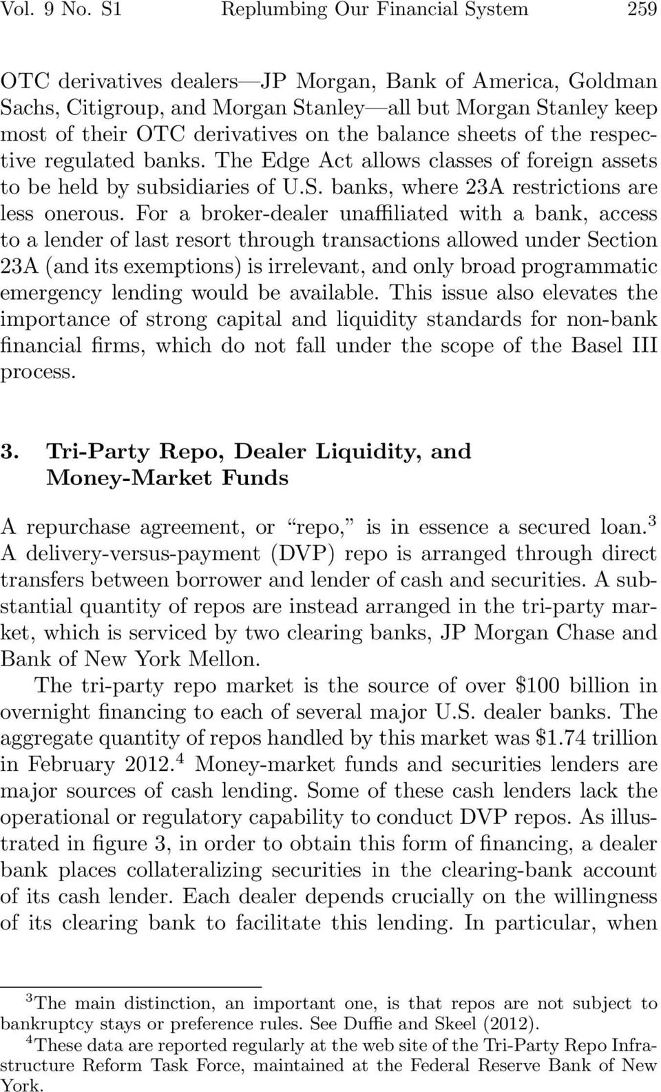 the balance sheets of the respective regulated banks. The Edge Act allows classes of foreign assets to be held by subsidiaries of U.S. banks, where 23A restrictions are less onerous.