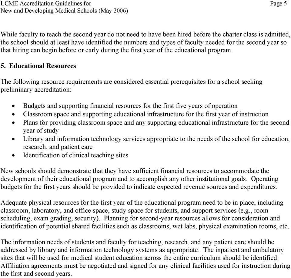 Educational Resources The following resource requirements are considered essential prerequisites for a school seeking preliminary accreditation: Budgets and supporting financial resources for the