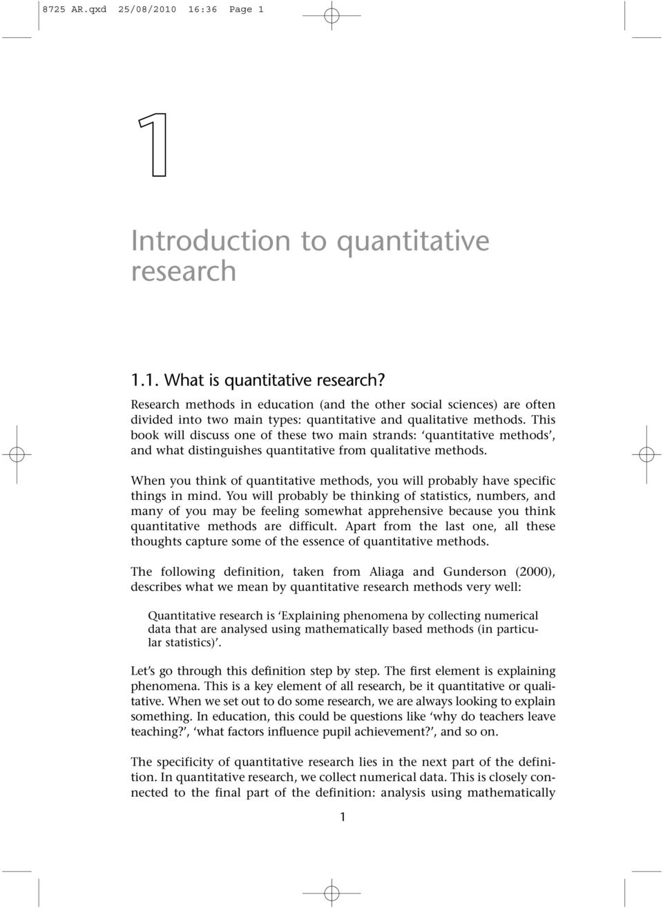 This book will discuss one of these two main strands: quantitative methods, and what distinguishes quantitative from qualitative methods.