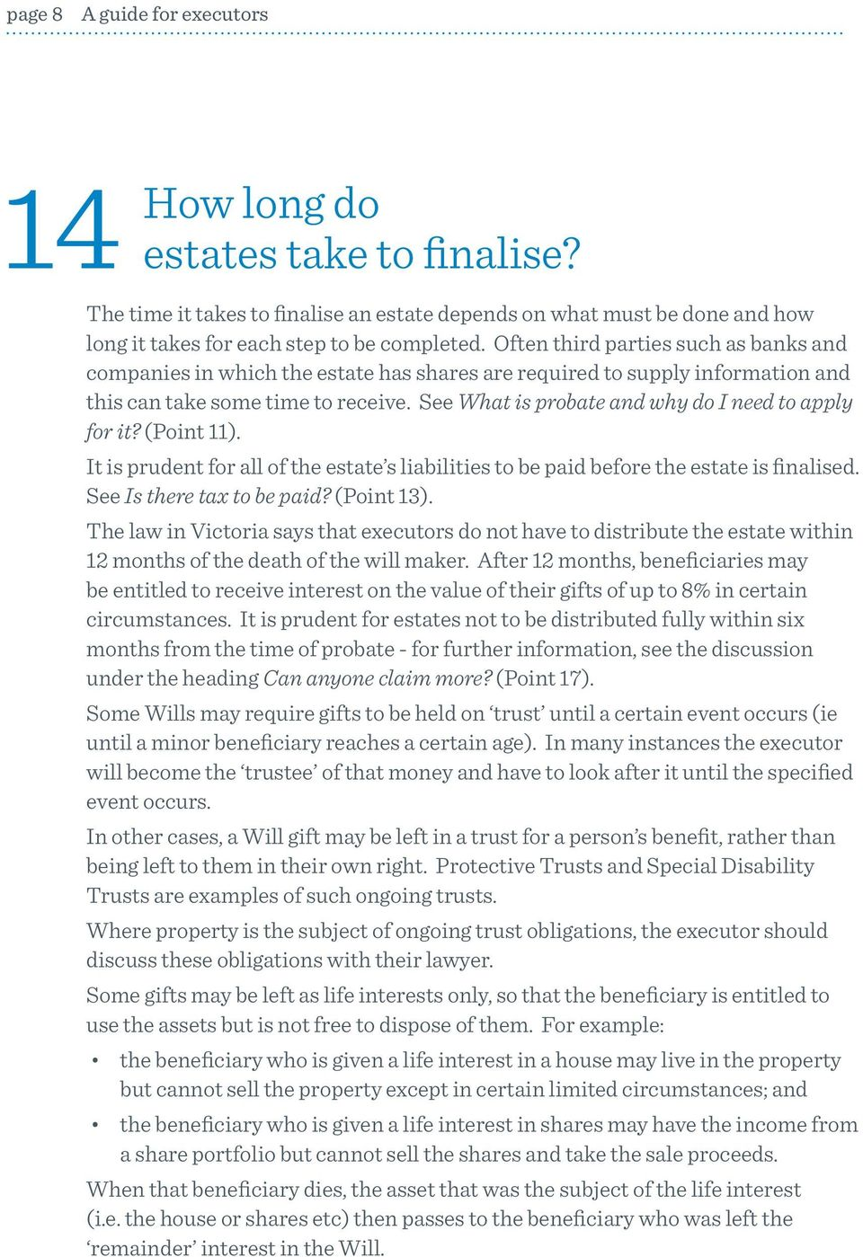 See What is probate and why do I need to apply for it? (Point 11). It is prudent for all of the estate s liabilities to be paid before the estate is finalised. See Is there tax to be paid? (Point 13).