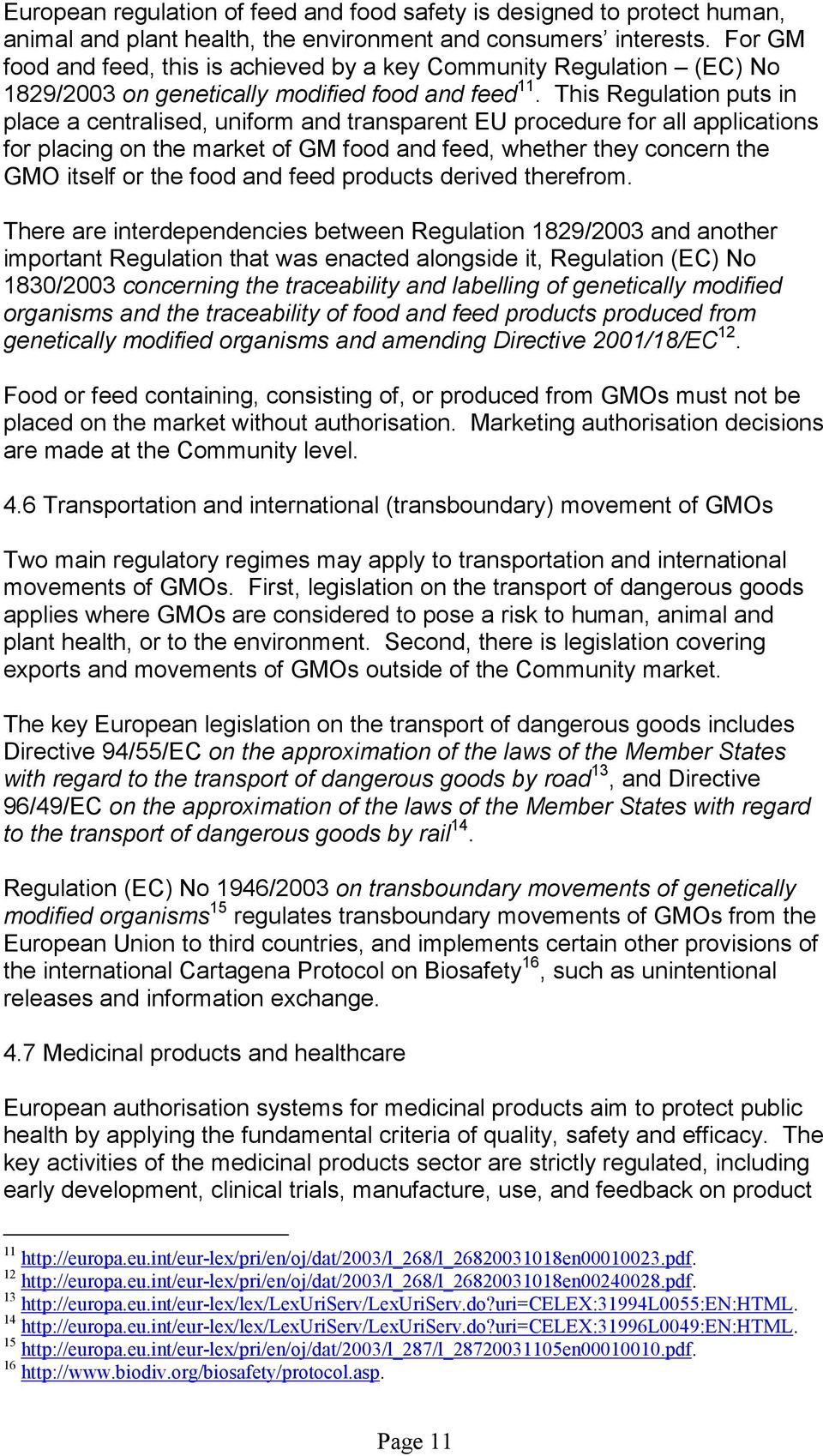 This Regulation puts in place a centralised, uniform and transparent EU procedure for all applications for placing on the market of GM food and feed, whether they concern the GMO itself or the food