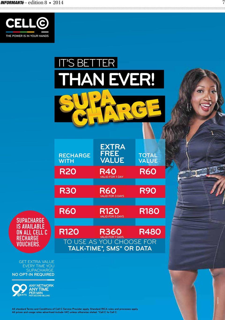 R60 R120 R120 VALID FOR 5 DAYS R360 VALID FOR 7 DAYS R180 R480 TO USE AS YOU CHOOSE FOR TALK-TIME*, SMS* OR DATA GET EXTRA VALUE EVERY TIME YOU SUPACHARGE.