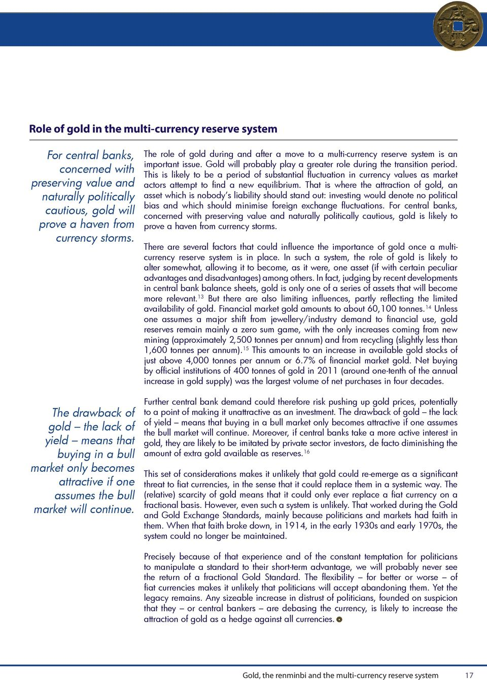 The role of gold during and after a move to a multi-currency reserve system is an important issue. Gold will probably play a greater role during the transition period.