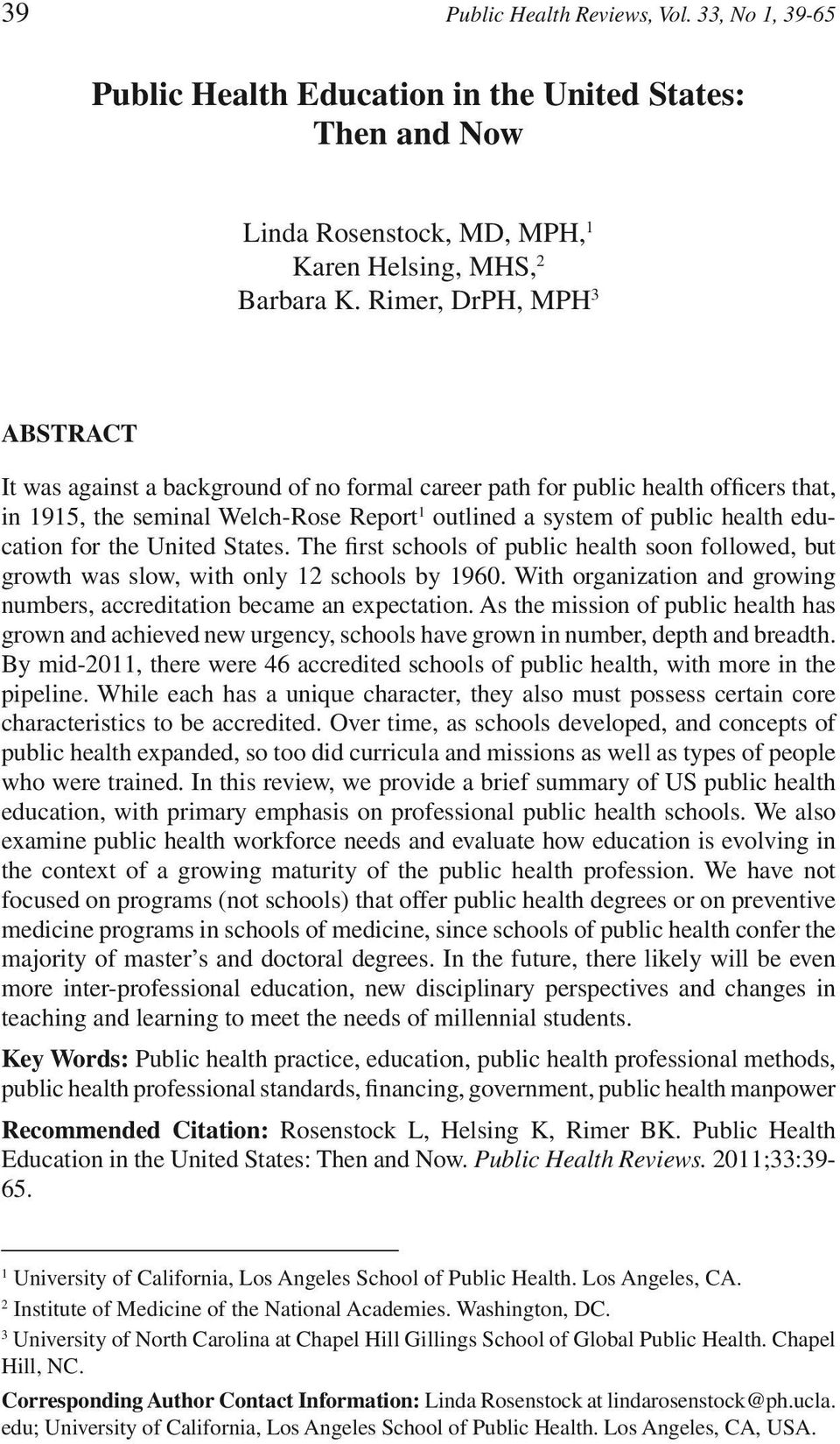 for the United States. The first schools of public health soon followed, but growth was slow, with only 12 schools by 1960. With organization and growing numbers, accreditation became an expectation.
