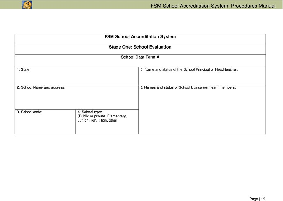 School Name and address: 6. Names and status of School Evaluation Team members: 3.