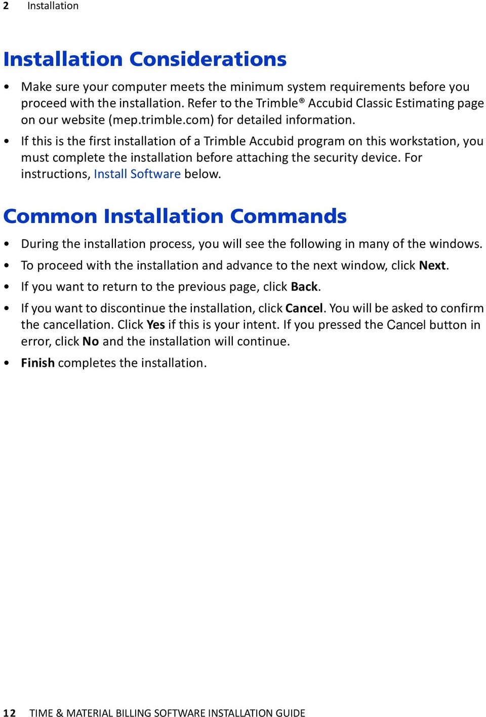 If this is the first installation of a Trimble Accubid program on this workstation, you must complete the installation before attaching the security device. For instructions, Install Software below.