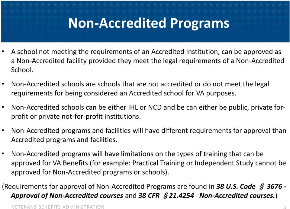 Non-Accredited schools can be either IHL or NCD and be can either be public, private forprofit or private not-for-profit institutions.