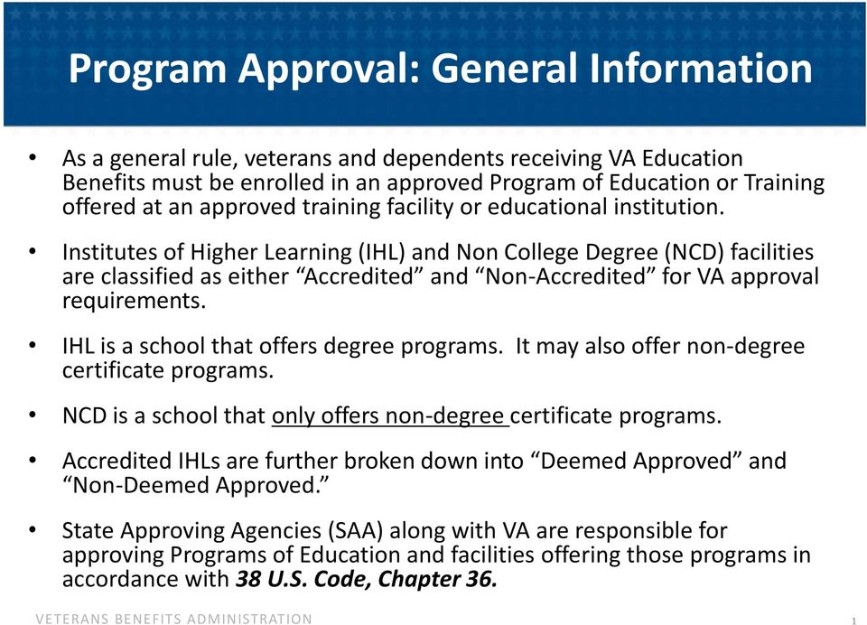 Institutes of Higher Learning (IHL) and Non College Degree (NCD) facilities are classified as either Accredited and Non-Accredited for VA approval requirements.
