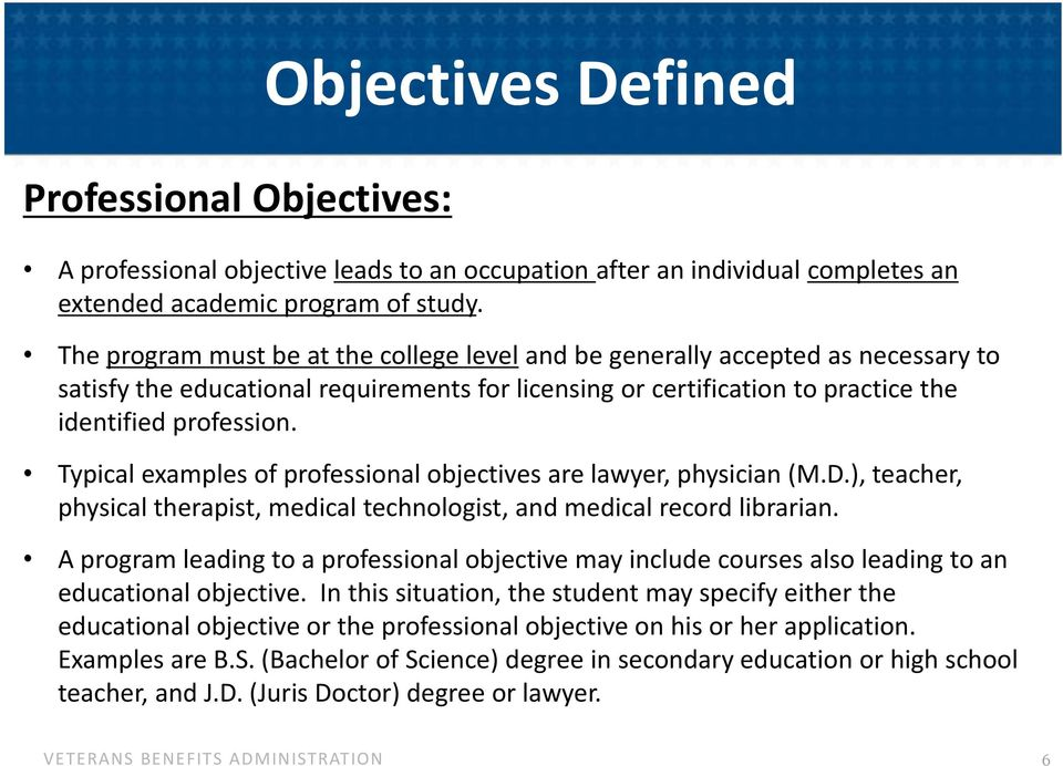 Typical examples of professional objectives are lawyer, physician (M.D.), teacher, physical therapist, medical technologist, and medical record librarian.