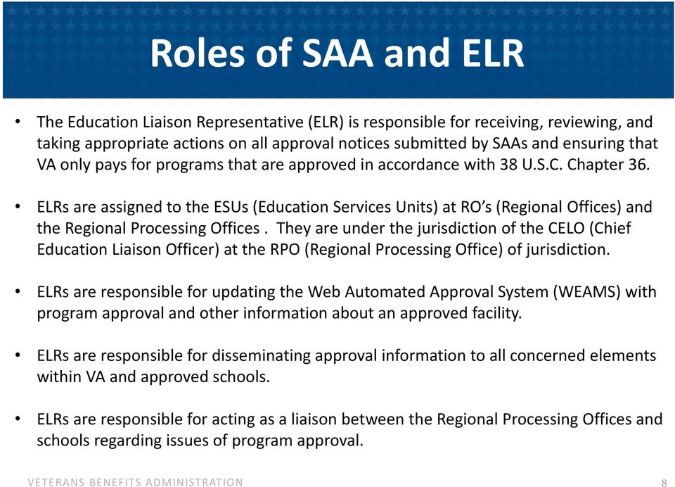 ELRs are assigned to the ESUs (Education Services Units) at RO s (Regional Offices) and the Regional Processing Offices.
