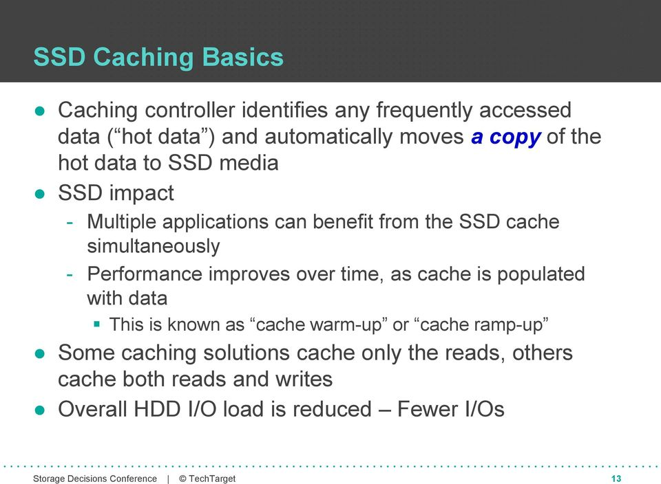 Performance improves over time, as cache is populated with data This is known as cache warm-up or cache ramp-up Some