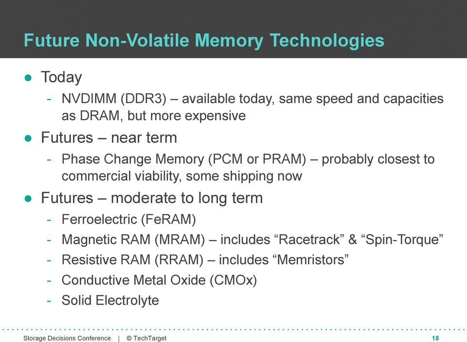 viability, some shipping now Futures moderate to long term - Ferroelectric (FeRAM) - Magnetic RAM (MRAM) includes