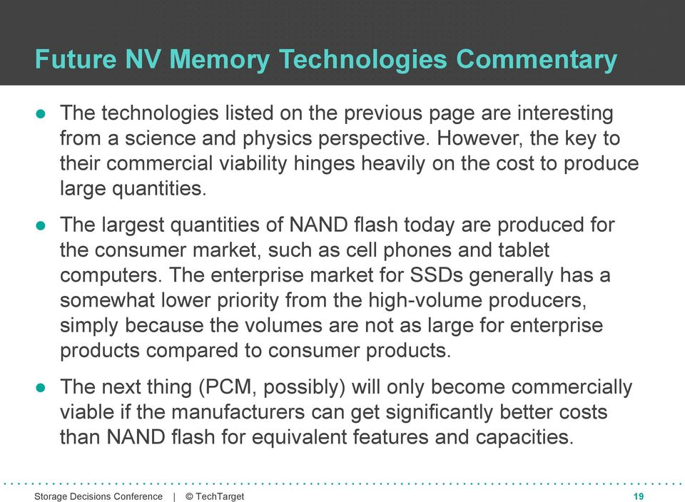 The largest quantities of NAND flash today are produced for the consumer market, such as cell phones and tablet computers.