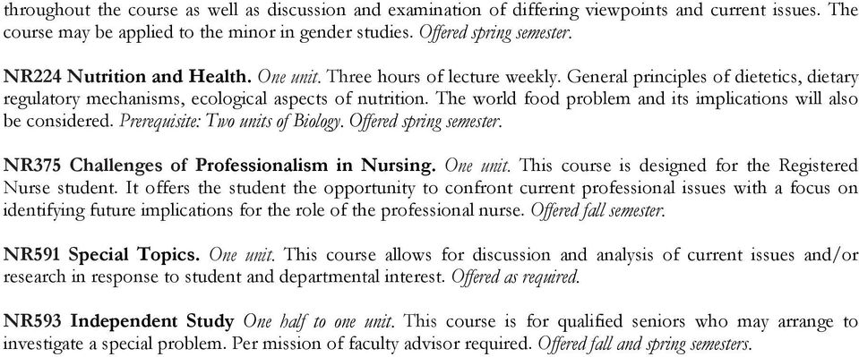 The world food problem and its implications will also be considered. Prerequisite: Two units of Biology. Offered spring semester. NR375 Challenges of Professionalism in Nursing. One unit.