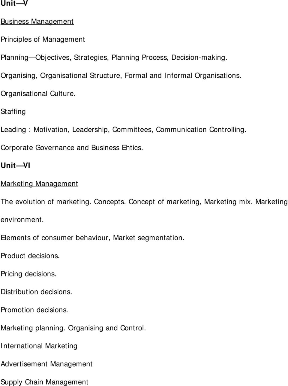Corporate Governance and Business Ehtics. Unit VI Marketing Management The evolution of marketing. Concepts. Concept of marketing, Marketing mix. Marketing environment.