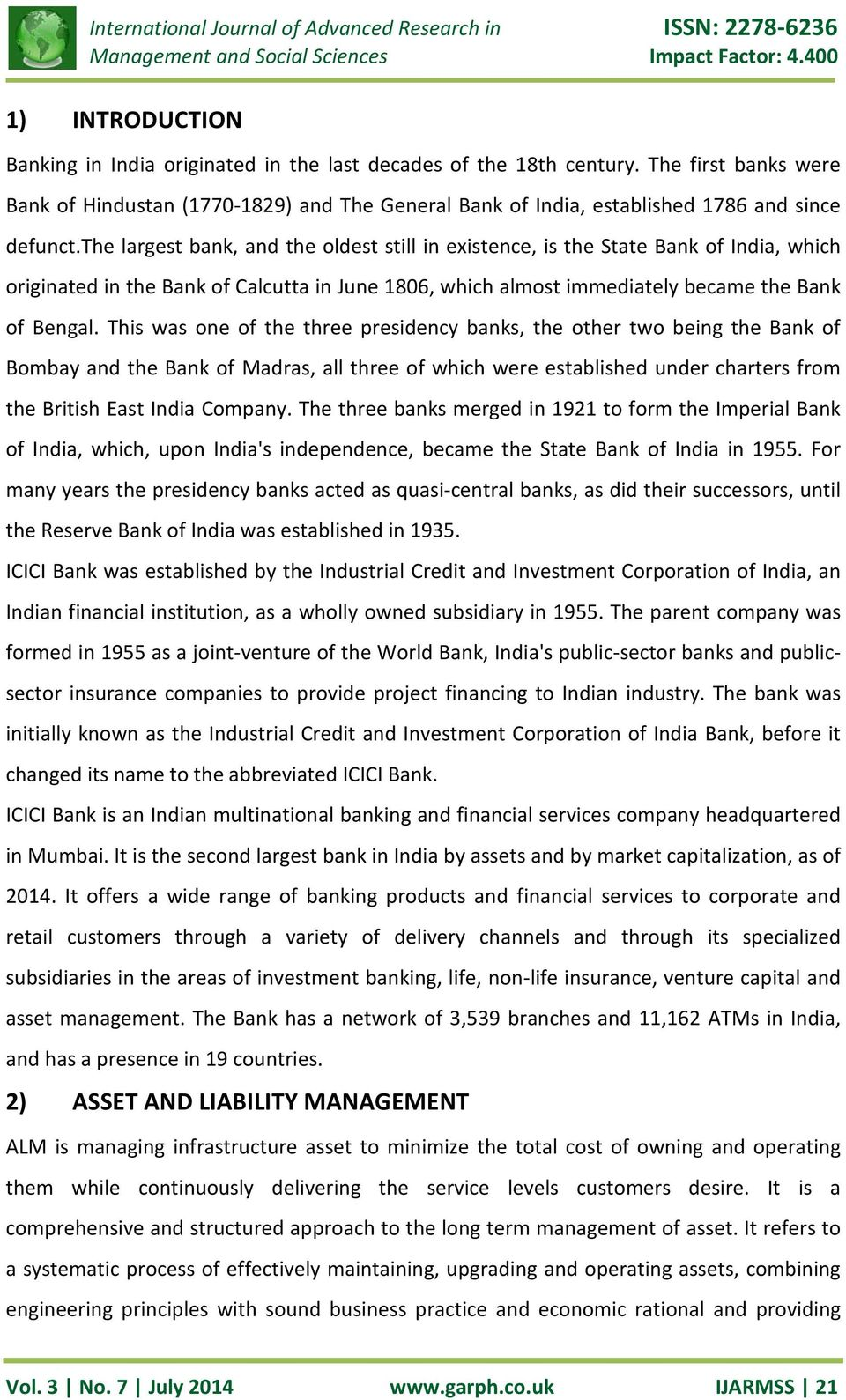 the largest bank, and the oldest still in existence, is the State Bank of India, which originated in the Bank of Calcutta in June 1806, which almost immediately became the Bank of Bengal.