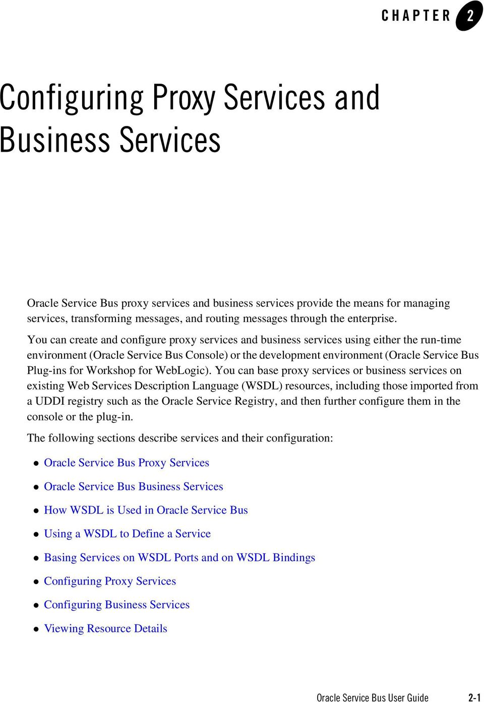 You can create and configure proxy services and business services using either the run-time environment (Oracle Service Bus Console) or the development environment (Oracle Service Bus Plug-ins for