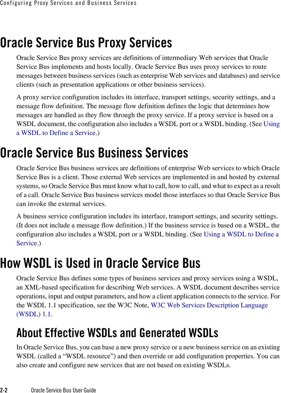 Oracle Service Bus uses proxy services to route messages between business services (such as enterprise Web services and databases) and service clients (such as presentation applications or other