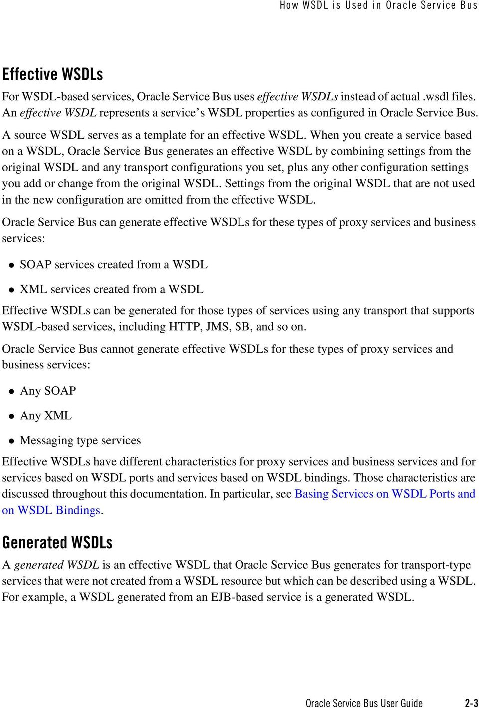 When you create a service based on a WSDL, Oracle Service Bus generates an effective WSDL by combining settings from the original WSDL and any transport configurations you set, plus any other