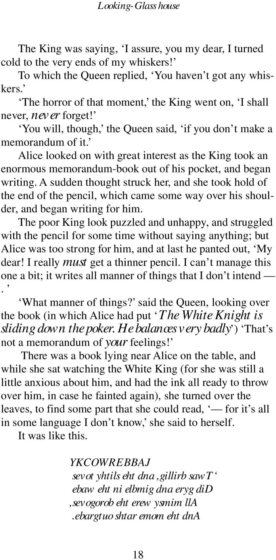 Alice looked on with great interest as the King took an enormous memorandum-book out of his pocket, and began writing.