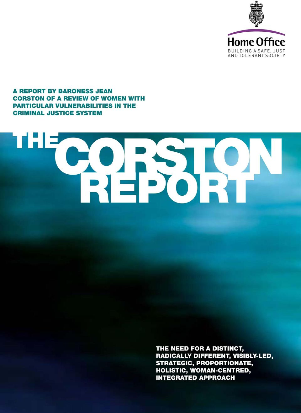 CriminAl JustiCe system the Corston report the need for A distinct, radically