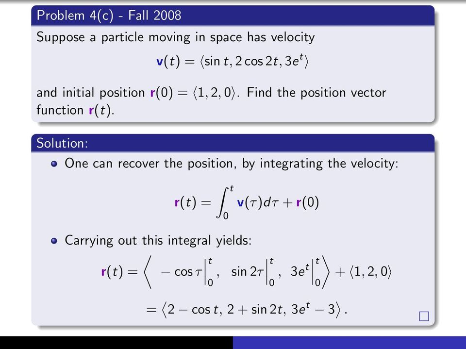 One can recover the position, by integrating the velocity: r(t) = t Carrying out this integral
