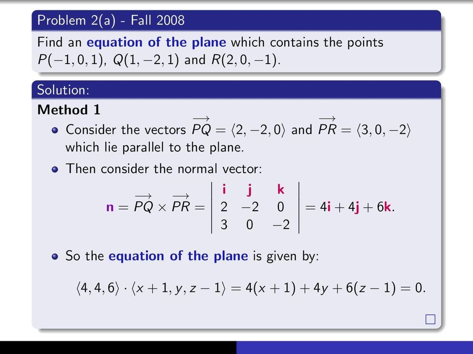 Method 1 Consider the vectors PQ = 2, 2, 0 and PR = 3, 0, 2 which lie parallel to the plane.