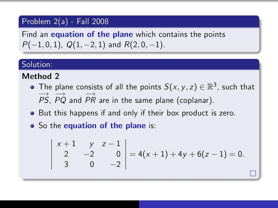 Method 2 The plane consists of all the points S(x, y, z) R 3, such that PS, PQ and PR are in the