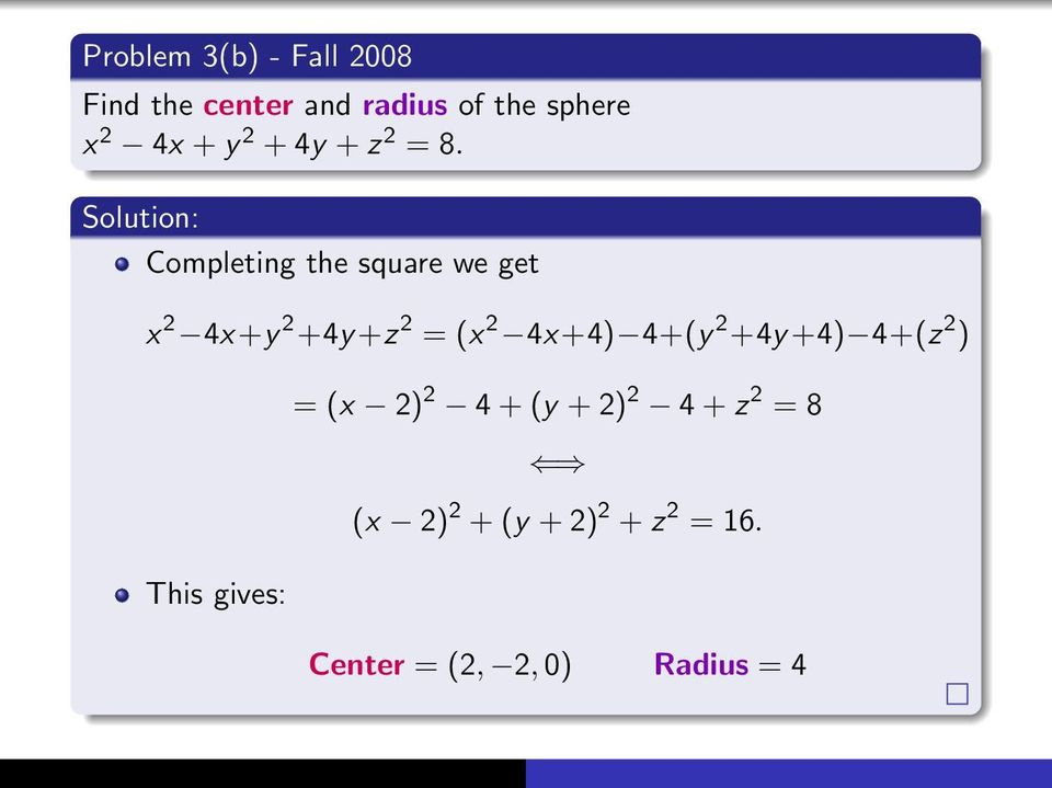 Completing the square we get x 2 4x +y 2 +4y +z 2 = (x 2 4x +4) 4+(y 2