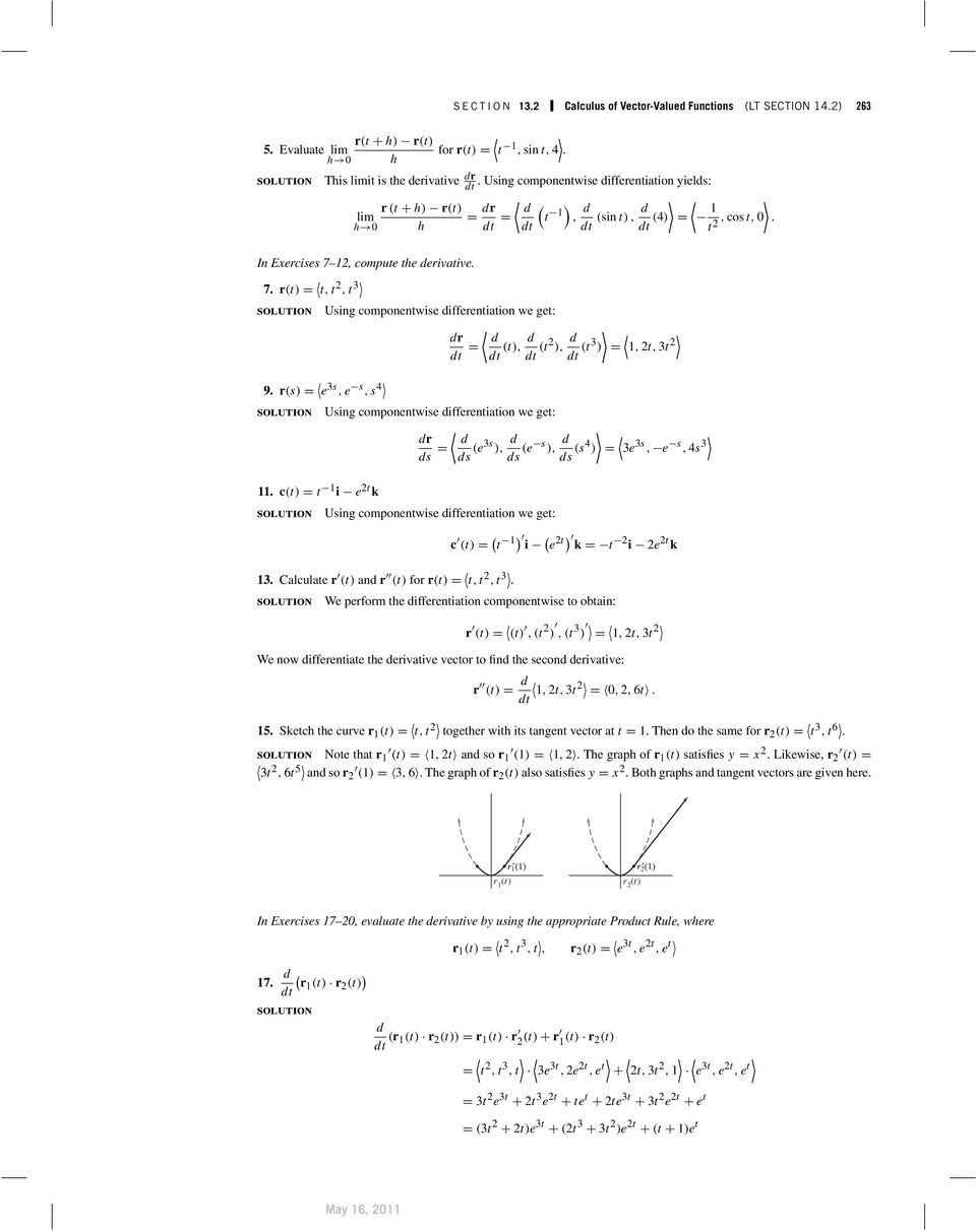 compute rt) the derivative. Evaluate lim for rt) sin t, cos t, t. 7. rt) t,t,t t t Using componentwise differentiation we get: dr d dt dt t), d dt t ), d dt t ), t,t 9.