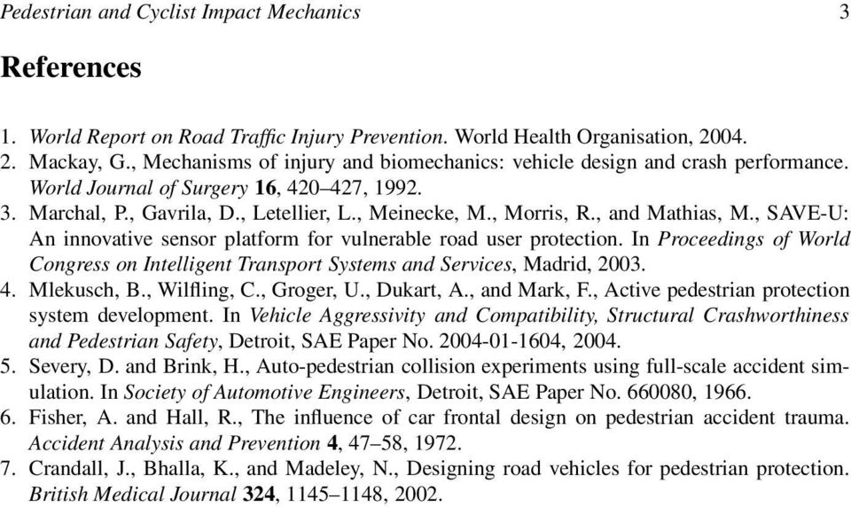 , and Mathias, M., SAVE-U: An innovative sensor platform for vulnerable road user protection. In Proceedings of World Congress on Intelligent Transport Systems and Services, Madrid, 2003. 4.