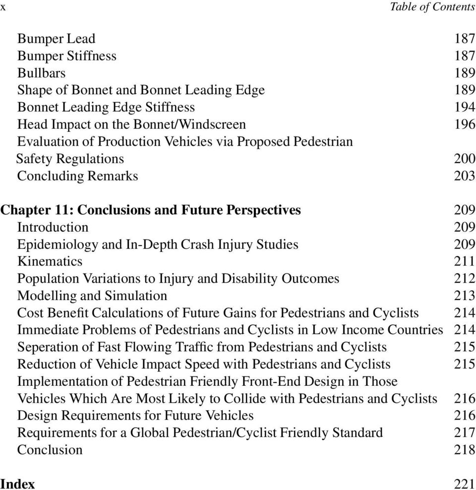 Injury Studies 209 Kinematics 211 Population Variations to Injury and Disability Outcomes 212 Modelling and Simulation 213 Cost Benefit Calculations of Future Gains for Pedestrians and Cyclists 214