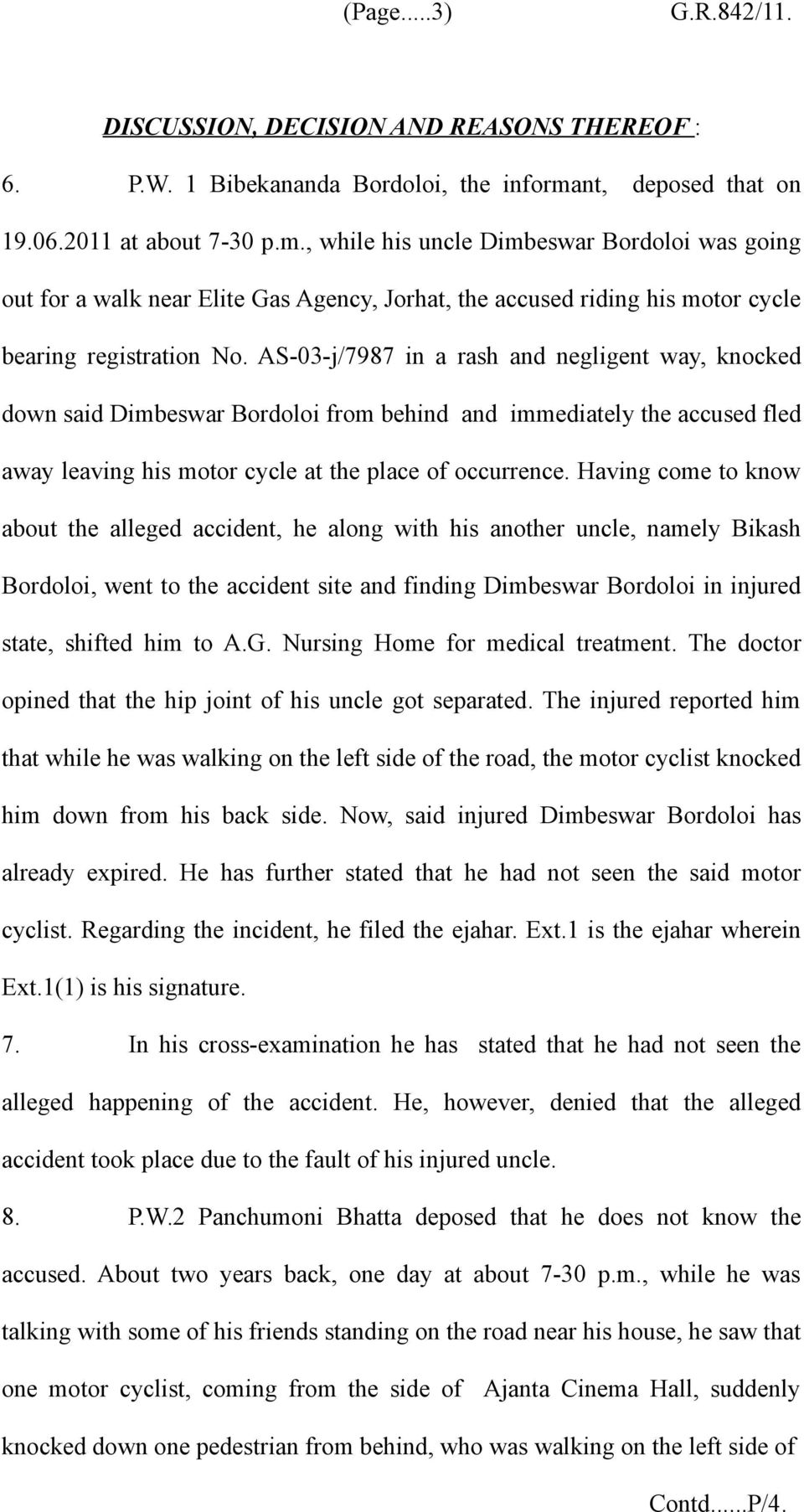 , while his uncle Dimbeswar Bordoloi was going out for a walk near Elite Gas Agency, Jorhat, the accused riding his motor cycle bearing registration No.