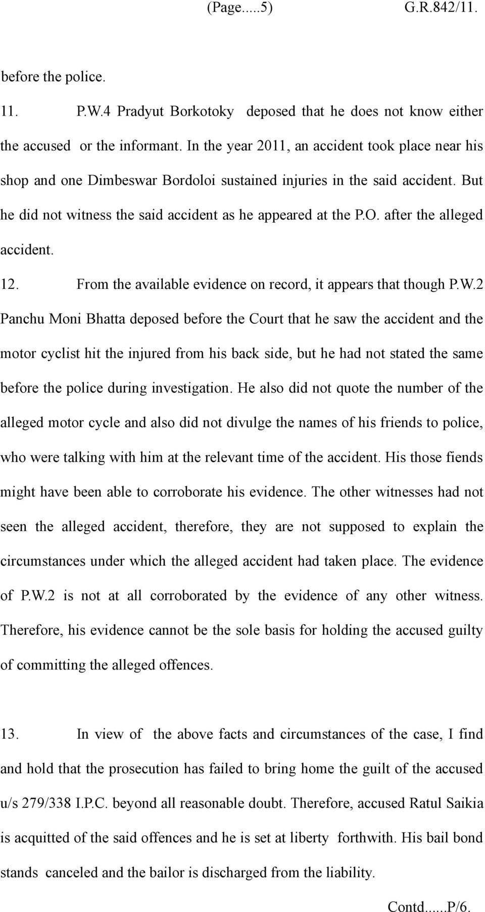 after the alleged accident. 12. From the available evidence on record, it appears that though P.W.
