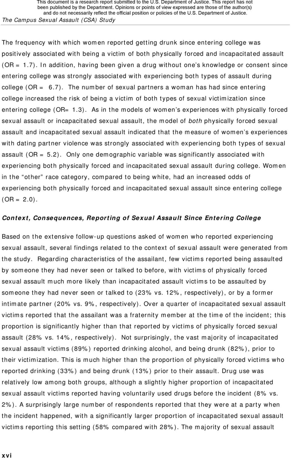 In addition, having been given a drug without one s knowledge or consent since entering college was strongly associated with experiencing both types of assault during college (OR = 6.7).