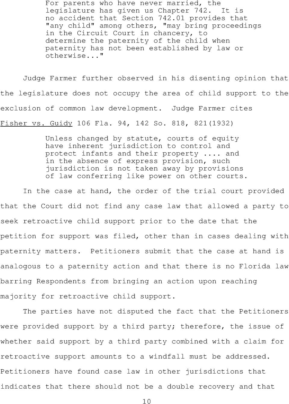 ".."" Judge Farmer further observed in his disenting opinion that the legislature does not occupy the area of child support to the exclusion of common law development. Judge Farmer cites Fisher vs."