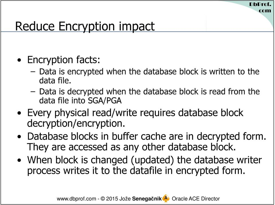 block decryption/encryption. Database blocks in buffer cache are in decrypted form. They are accessed as any other database block.