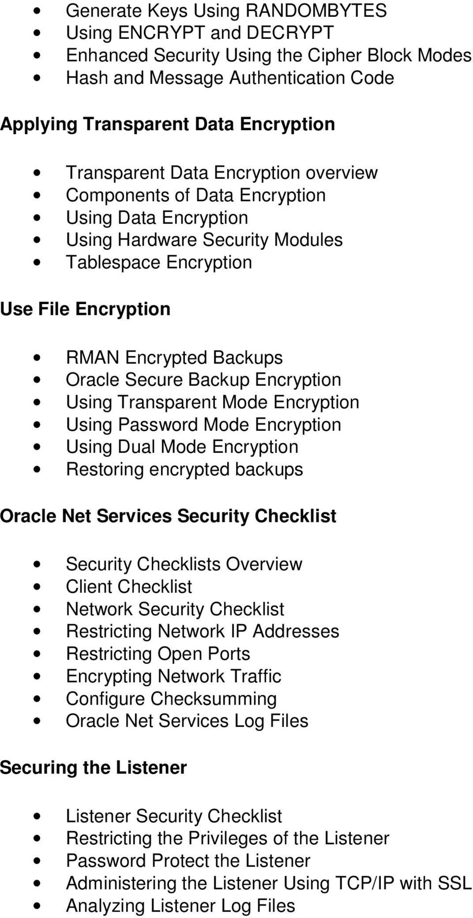 Encryption Using Transparent Mode Encryption Using Password Mode Encryption Using Dual Mode Encryption Restoring encrypted backups Oracle Net Services Security Checklist Security Checklists Overview