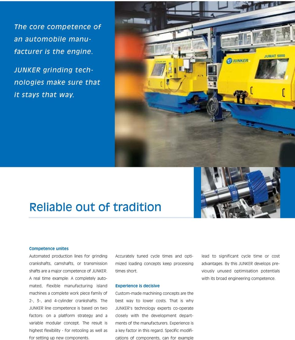 A real time example: A completely automated, flexible manufacturing island machines a complete work piece family of 2-, 3-, and 4-cylinder crankshafts.