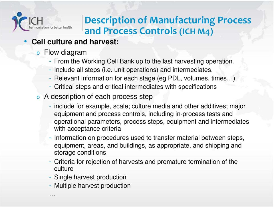 culture media and other additives; major equipment and process controls, including in-process tests and operational parameters, process steps, equipment and intermediates with acceptance criteria -