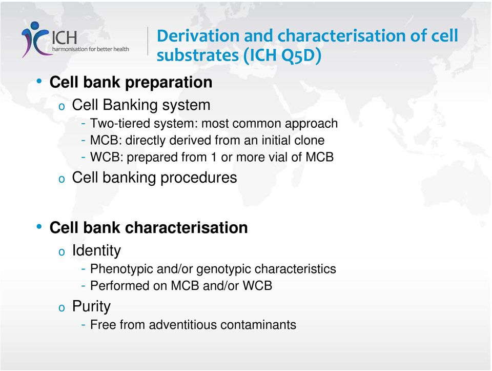 from 1 or more vial of MCB o Cell banking procedures Cell bank characterisation o Identity - Phenotypic