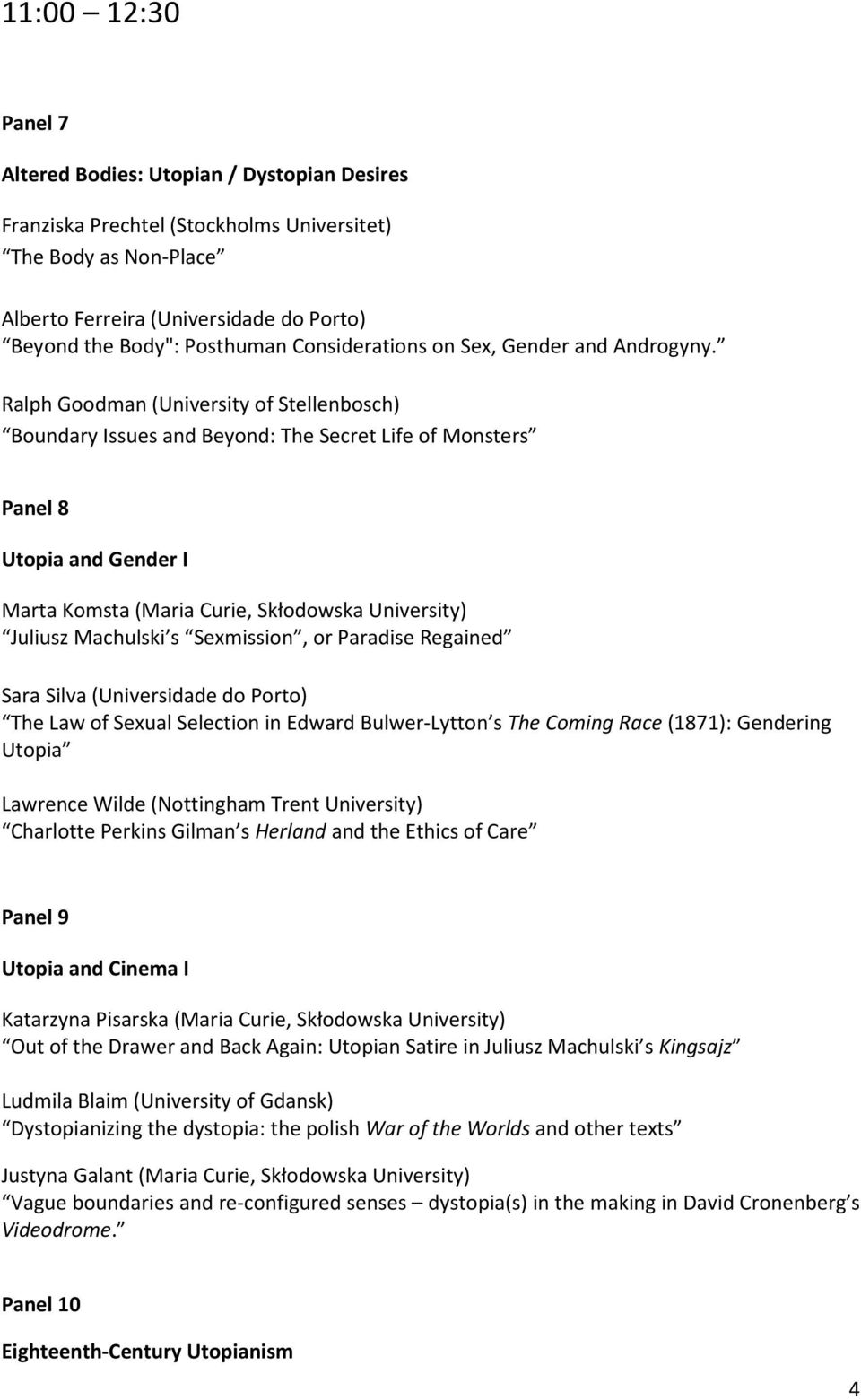 Ralph Goodman (University of Stellenbosch) Boundary Issues and Beyond: The Secret Life of Monsters Panel 8 Utopia and Gender I Marta Komsta (Maria Curie, Skłodowska University) Juliusz Machulski s