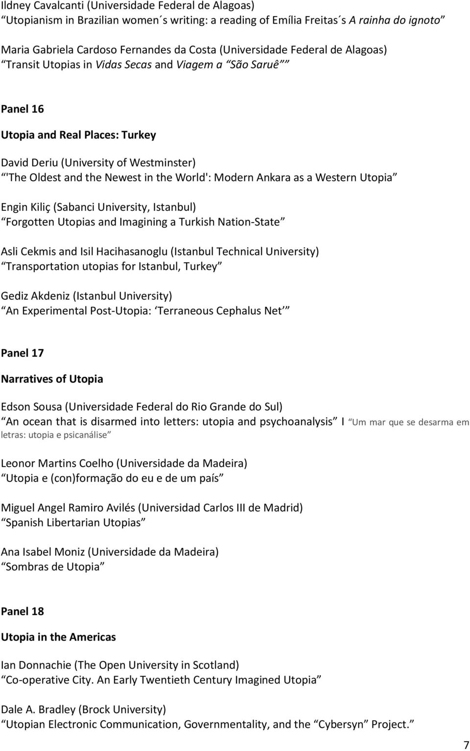 Modern Ankara as a Western Utopia Engin Kiliç (Sabanci University, Istanbul) Forgotten Utopias and Imagining a Turkish Nation-State Asli Cekmis and Isil Hacihasanoglu (Istanbul Technical University)