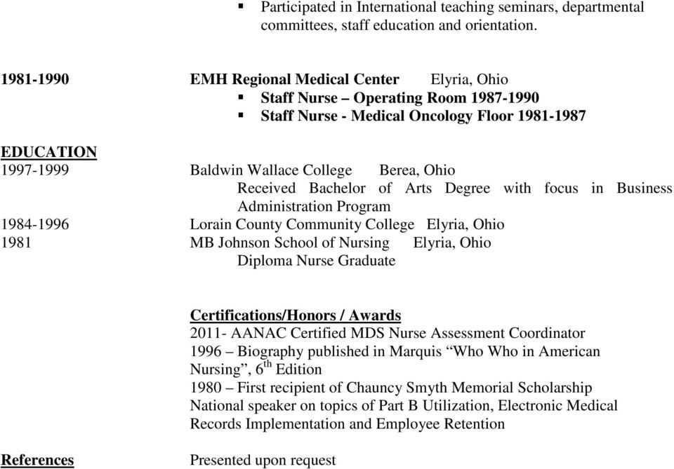Bachelor of Arts Degree with focus in Business Administration Program 1984-1996 Lorain County Community College Elyria, Ohio 1981 MB Johnson School of Nursing Elyria, Ohio Diploma Nurse Graduate